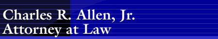 Charles R. Allen, Jr. Attorney at Law